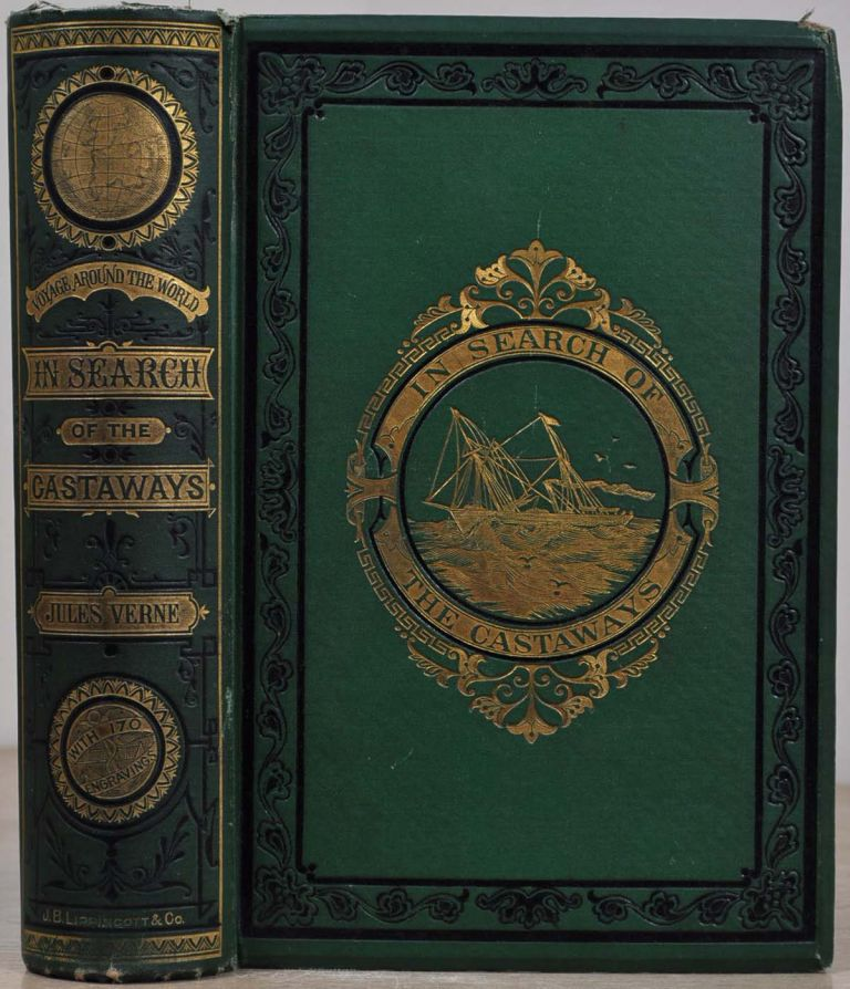 IN SEARCH OF THE CASTAWAYS: A Romantic Narrative of the Loss of Captain Grant of the Brig Britannia and of the Adventures of His Children and Friends In His Discovery and Rescue. Jules Verne.