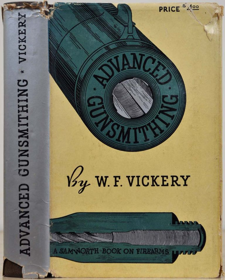 ADVANCED GUNSMITHING. A Manual of Instruction in the Manufacture, Alteration and Repair of Firearms in-so-far as the Necessary Metal Work with Hand and Machine Tools Is Concerned. W. F. Vickery.