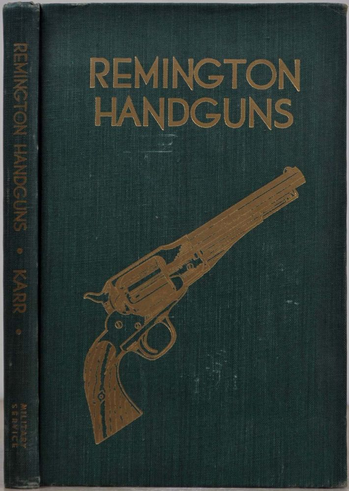 REMINGTON HANDGUNS. An NRA Library Book. Signed by Charles Lee Karr Jr. Charles Lee Jr Karr, Caroll Robbins Karr.