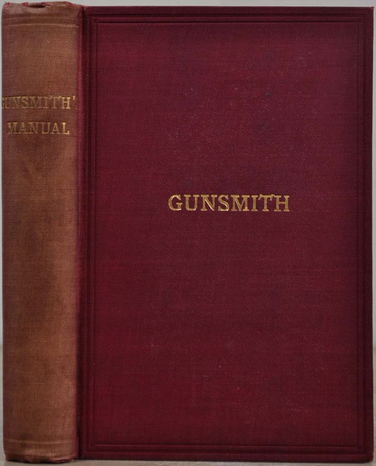 THE GUNSMITH'S MANUAL; A COMPLETE HANDBOOK for the American Gunsmith, being a Practical Guide to all Branches of the Trade. James Parish Stelle, William. B. Harrison.