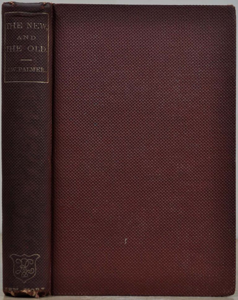 THE NEW AND THE OLD; or, California and India In Romantic Aspects. Palmer J. W.