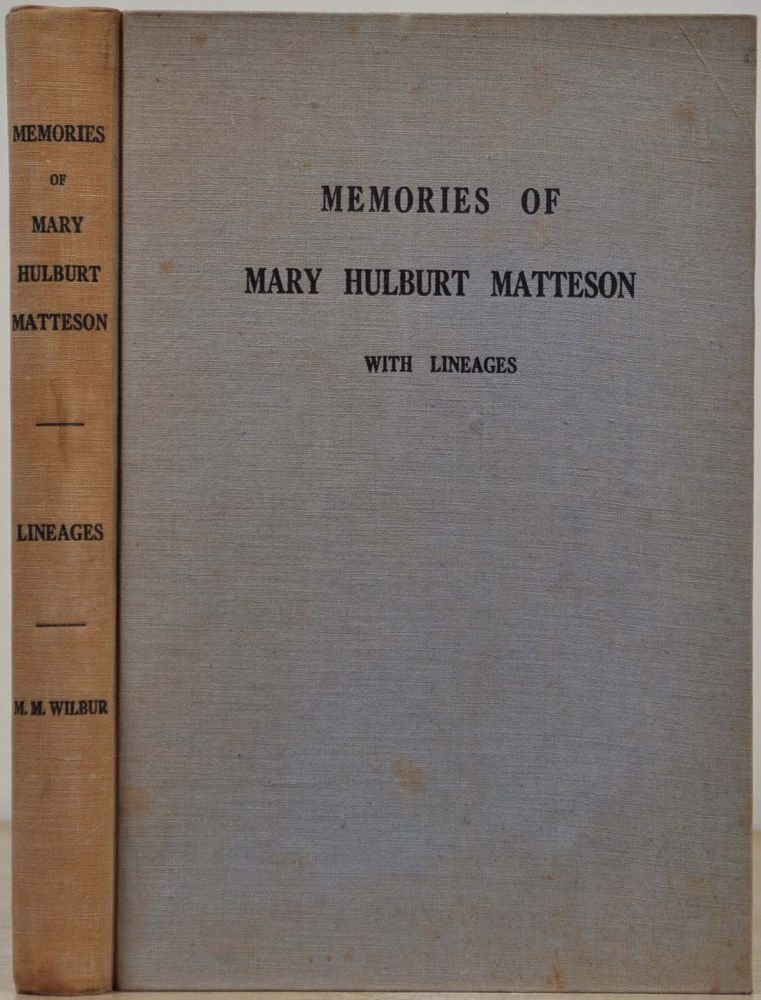 MEMORIES OF MARY HULBURT MATTESON. With Lineages of Mary Hulburt and Horace Matteson. Mary Hulburt Matteson.