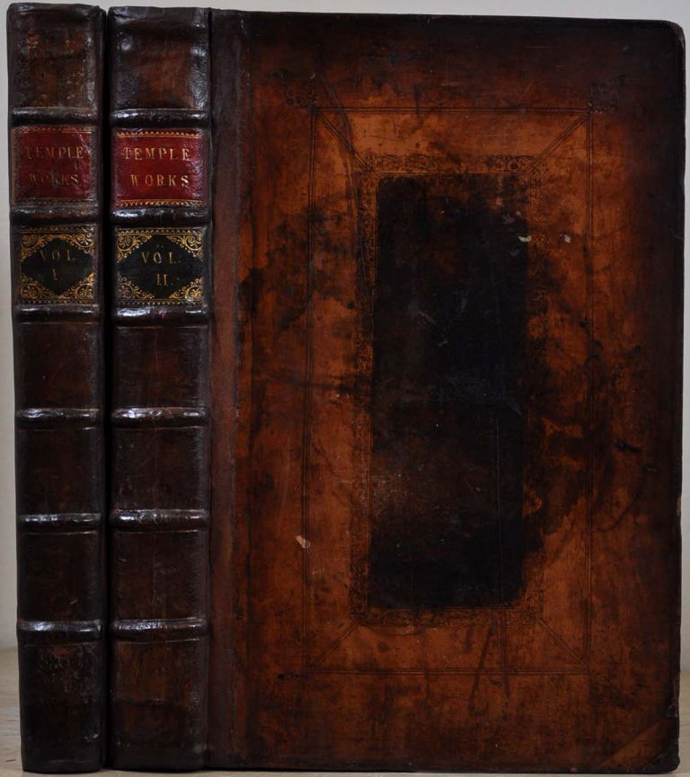 Temple, William. Bart. In Two Volumes. To which is Prefix'd Some Account of the Life THE WORKS OF SIR WILLIAM TEMPLE, Writings of the Author.