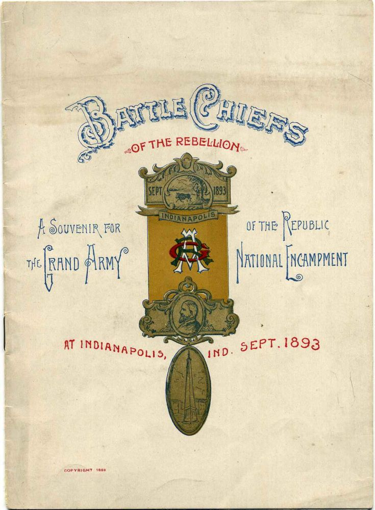 BATTLE CHIEFS OF THE REBELLION: A Souvenir for the Grand Army of the Republic, National Encampment, at Indianapolis, Ind., Sept. 1893. Grand Army of the Republic, Department of the Illinois George H. Thomas Post No. 5.