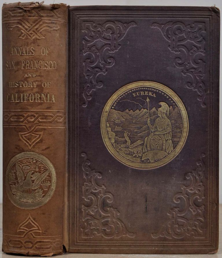 THE ANNALS OF SAN FRANCISCO; Containing A Summery of the History of the First Discovery, Settlement, Progress, and Present Condition of California, and a Complete History of all the Important Events Connected with Its Great City: to Which are Added Biographical Memoirs of Some Prominent Citizens. Frank Soule, John H. Gihon, James Nisbet.
