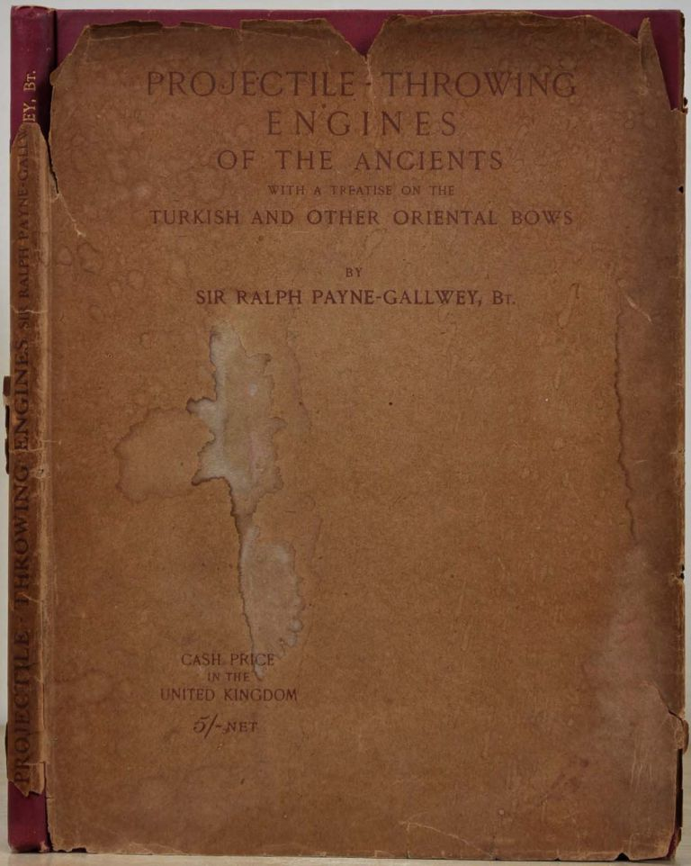 A SUMMARY OF THE HISTORY, CONSTRUCTION AND EFFECTS IN WARFARE OF THE PROJECTILE - THROWING ENGINES OF THE ANCIENTS with a Treatise on the Structure, Power and Management of Turkish and other Oriental Bows of Mediaeval and Later Times. Ralph Payne-Gallwey.