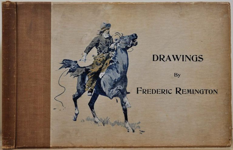 DRAWINGS BY FREDERIC REMINGTON. Frederic Remington, Owen Wister.