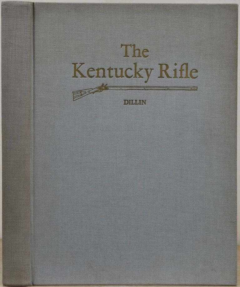 THE KENTUCKY RIFLE. A Study of the Origin and Development of the Purely American Type of Firearm, together with Accurate Historical Data Concerning Early Colonial Gunsmiths, and Profusely Illustrated with Photographic Reproduction of their Finest Work. Signed by John G.W. Dillin. John G. W. Dillin.
