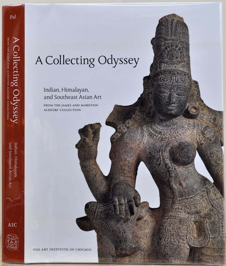 A Collecting Odyssey: The Alsdorf Collection of Indian and East Asian Art. Pratapaditya Pal, Stephen Little.