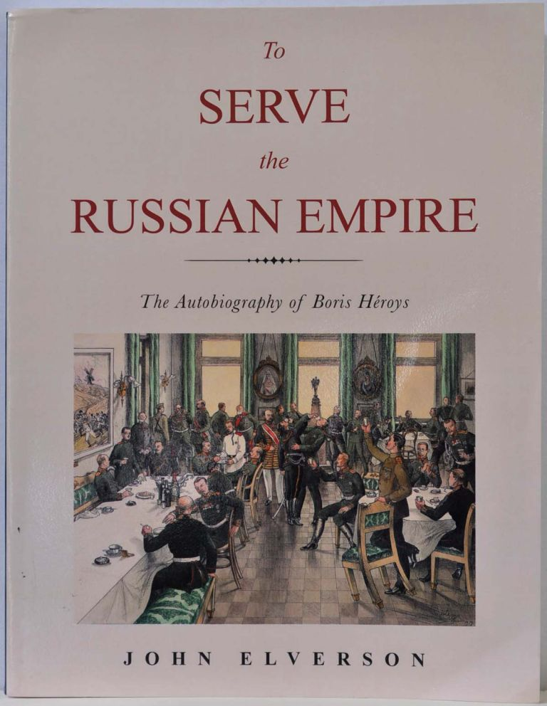 To Serve the Russian Empire: An Autobiography. John Elverson.