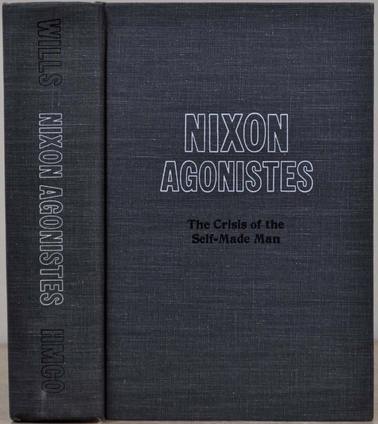 NIXON AGONISTES. The Crisis of the Self-Made Man. With a bookplate signed by Richard Nixon. Garry Wills, Richard Nixon.