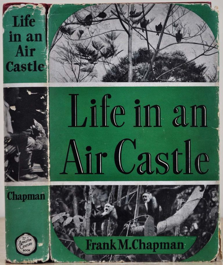 LIFE IN AN AIR CASTLE. Signed and inscribed by Frank M. Chapman. Frank M. Chapman.