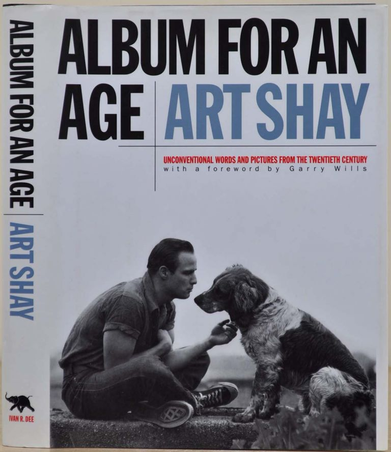 ALBUM FOR AN AGE: Unconventional Words and Pictures from the Twentieth Century. Signed by Art Shay. Art Shay.