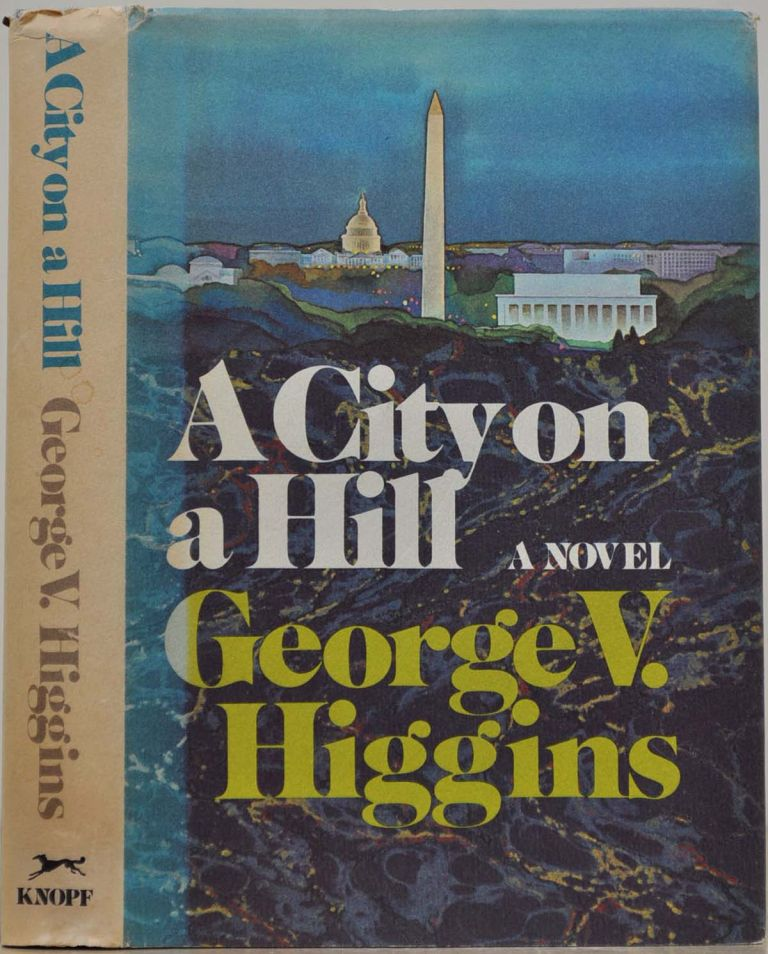 A CITY ON A HILL. Signed and inscribed by George V. Higgins. George V. Higgins.