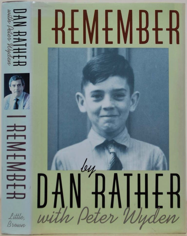I REMEMBER. Signed and inscribed by Dan Rather. Dan Rather, Peter Wyden.