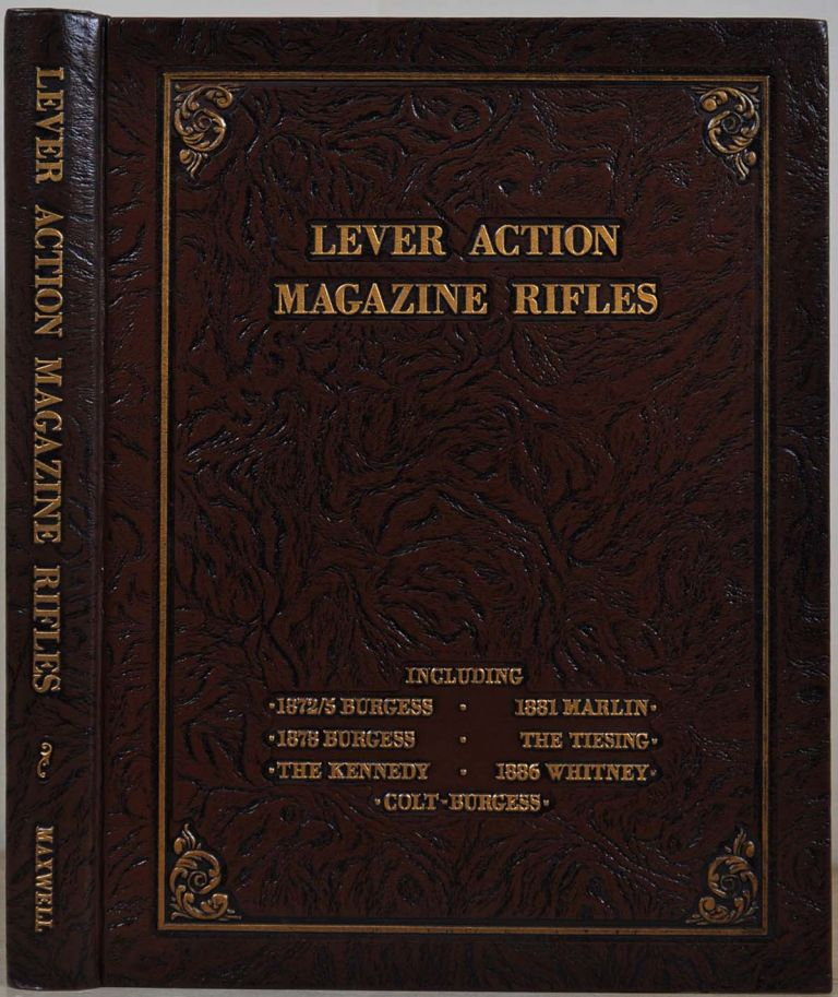 LEVER ACTION MAGAZINE RIFLES. Derived from the Patents of Andrew Burgess. Samuel L. Sr Maxwell.