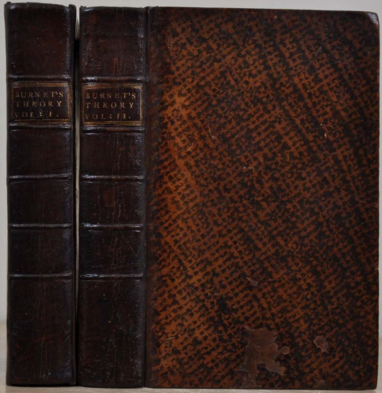 THE SACRED THEORY OF THE EARTH: Containing an Account of its Original Creation, and of all the General Changes which it hath undergone, or is to undergo, until the Concummation of all Things. In Two Volumes. Deluge; Paradise; General Conflagration; New Heavens and New Earth. Two volume set. Thomas Burnet.