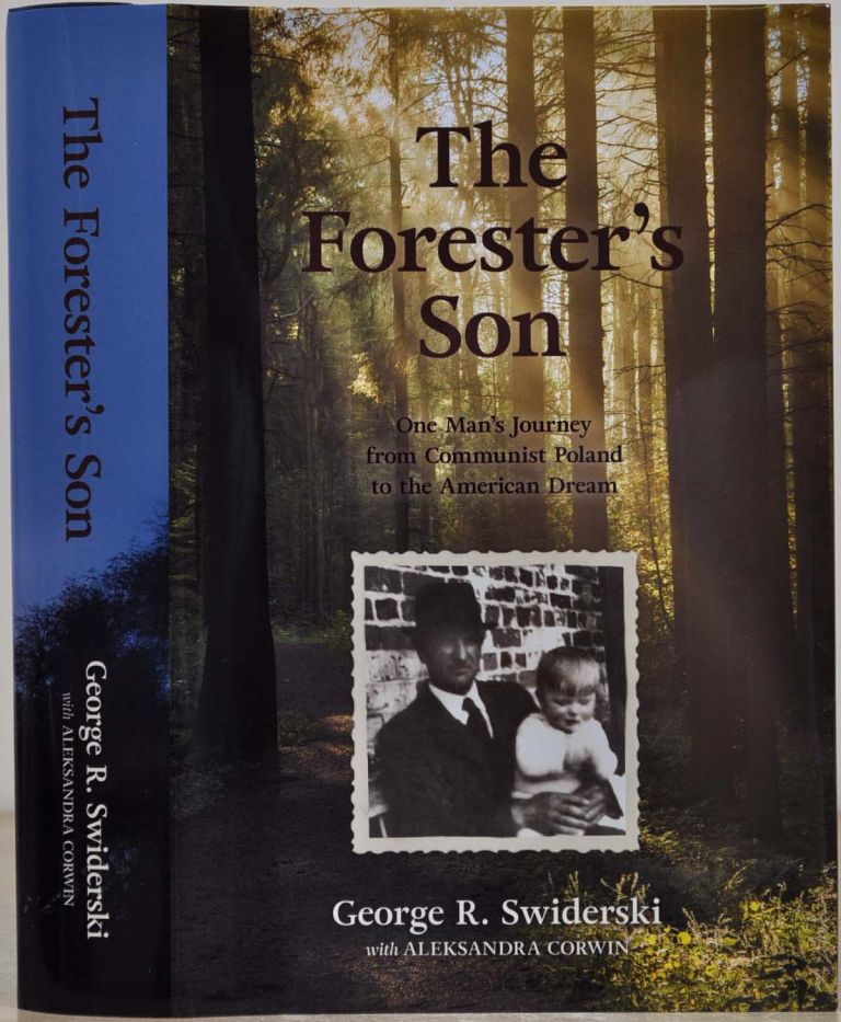 THE FORESTER'S SON. One Man's Journey from Communist Poland to the American Dream. George R. Swiderski, Aleksandra Corwin.