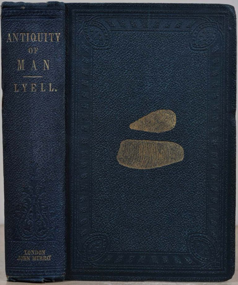 THE GEOLOGICAL EVIDENCES OF THE ANTIQUITY OF MAN with Remarks on Theories of the Origin of Species by Variation. First edition. Charles Lyell.