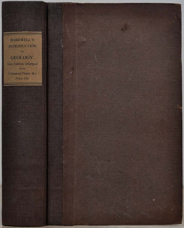 AN INTRODUCTION TO GEOLOGY, Illustrative of the General Structure of the Earth; Comprising the Elements of the Science, and an Outline of the Geology and Mineral Geography of England. The Second Edition Considerably Enlarged. Robert Bakewell.