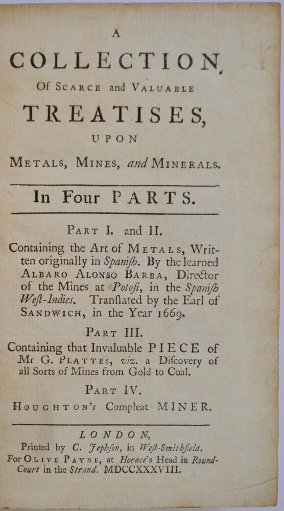 A COLLECTION OF SCARCE AND VALUABLE TREATISES, Upon Metals, Mines and Minerals. In Four Parts. Albaro Alonso Barba, Gabriel Plattes, Thomas Houghton.