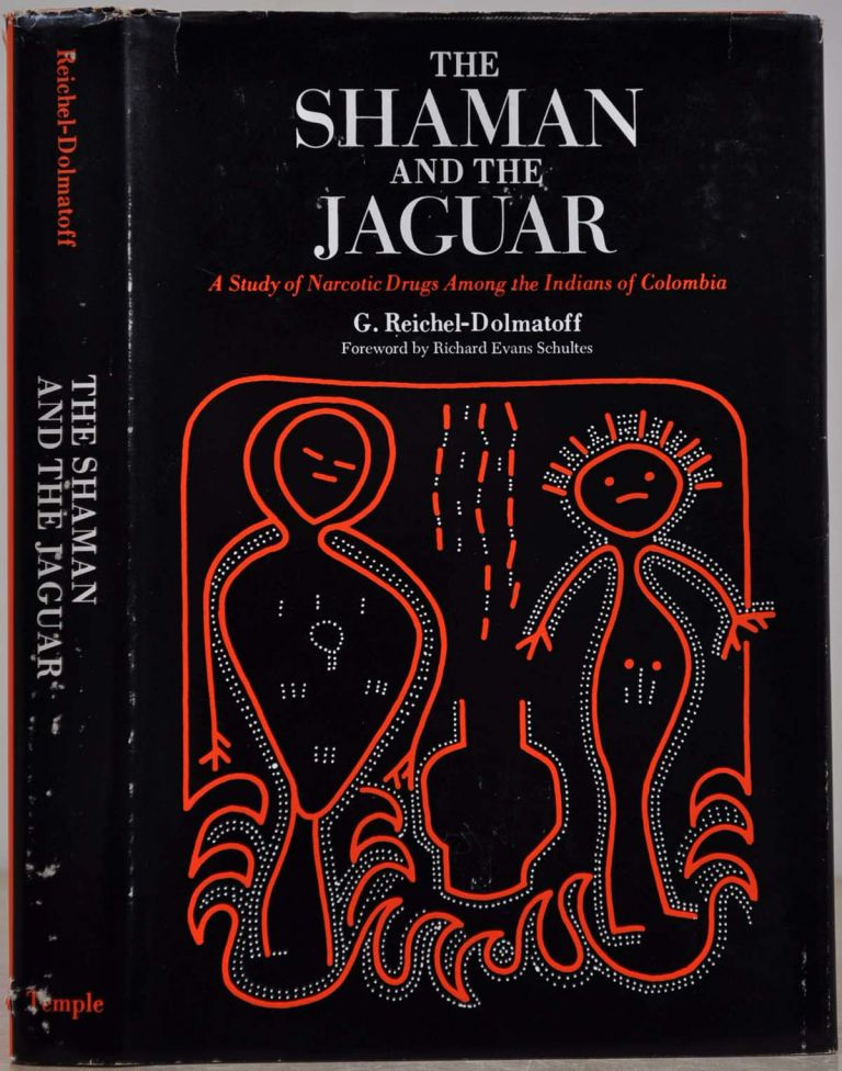 THE SHAMAN AND THE JAGUAR: A Study of Narcotic Drugs Among the Indians of Colombia. G. Reichel-Dolmatoff.