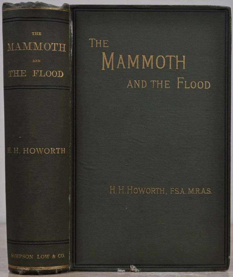 THE MAMMOTH AND THE FLOOD: An Attempt to Confront the Theory of Uniformity with the Facts of Recent Geology. Henry H. Howorth.