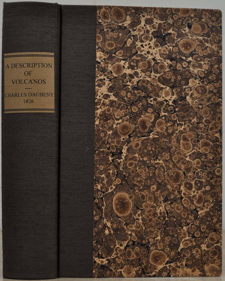 A DESCRIPTION OF ACTIVE AND EXTINCT VOLCANOS; With Remarks on their Origin, Their Chemical Phaenomena, and the Character of their Products, As Determined by the Condition of the Earth During the Period of Their Formation. Being the Substance of Some Lectures Delivered Before the University of Oxford, with Much Additional Matter. Charles Daubeny.