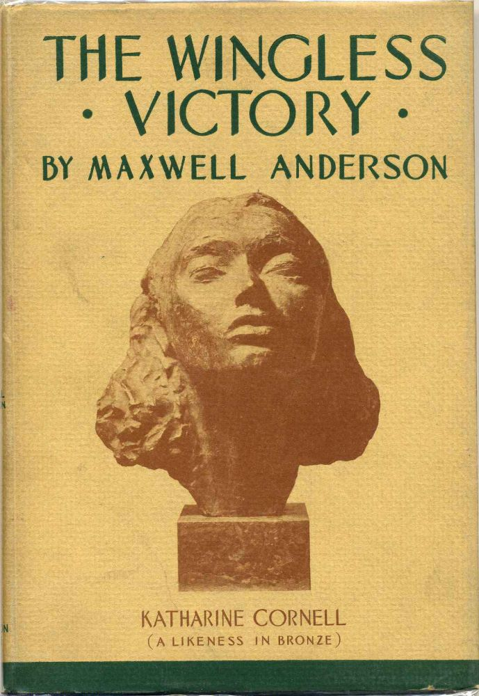 THE WINGLESS VICTORY. A Play in Three Acts. Maxwell Anderson.