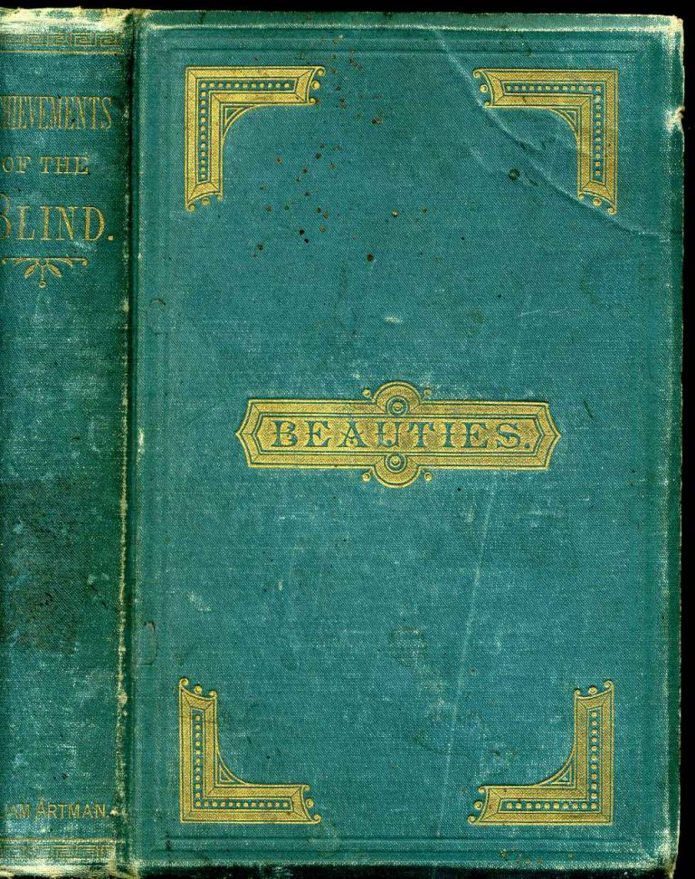 Beauties and achievements of the blind. William Artman.