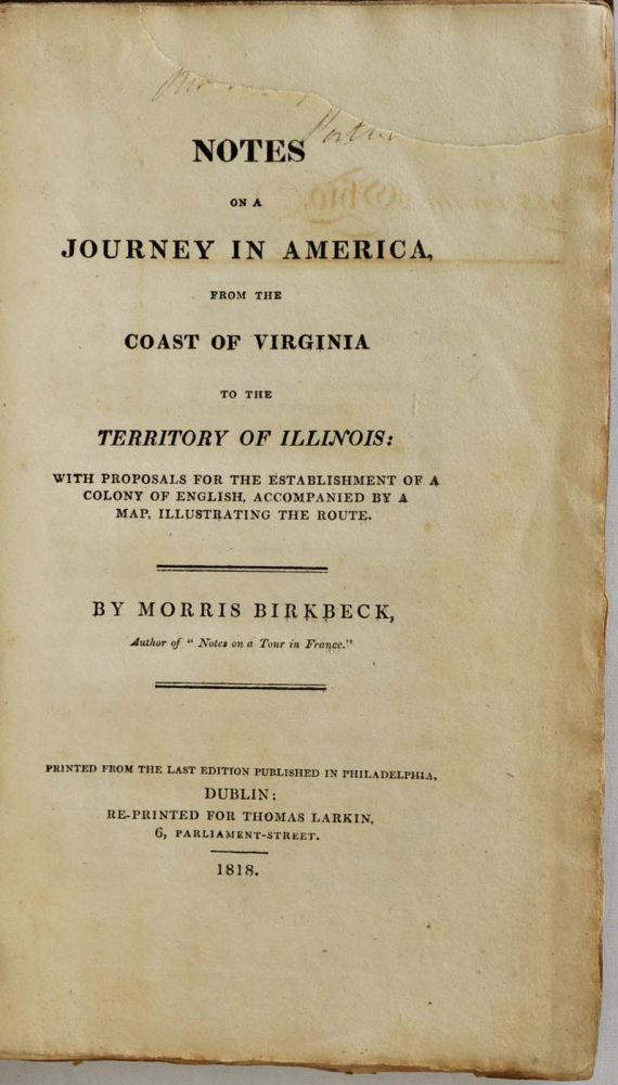 Notes on a Journey in America, from the Coast of Virginia to the Territory of Illinois: with Proposals for the Establishment of a Colony of English Accompanied by a Map, Illustrating the Route. Morris Birkbeck.