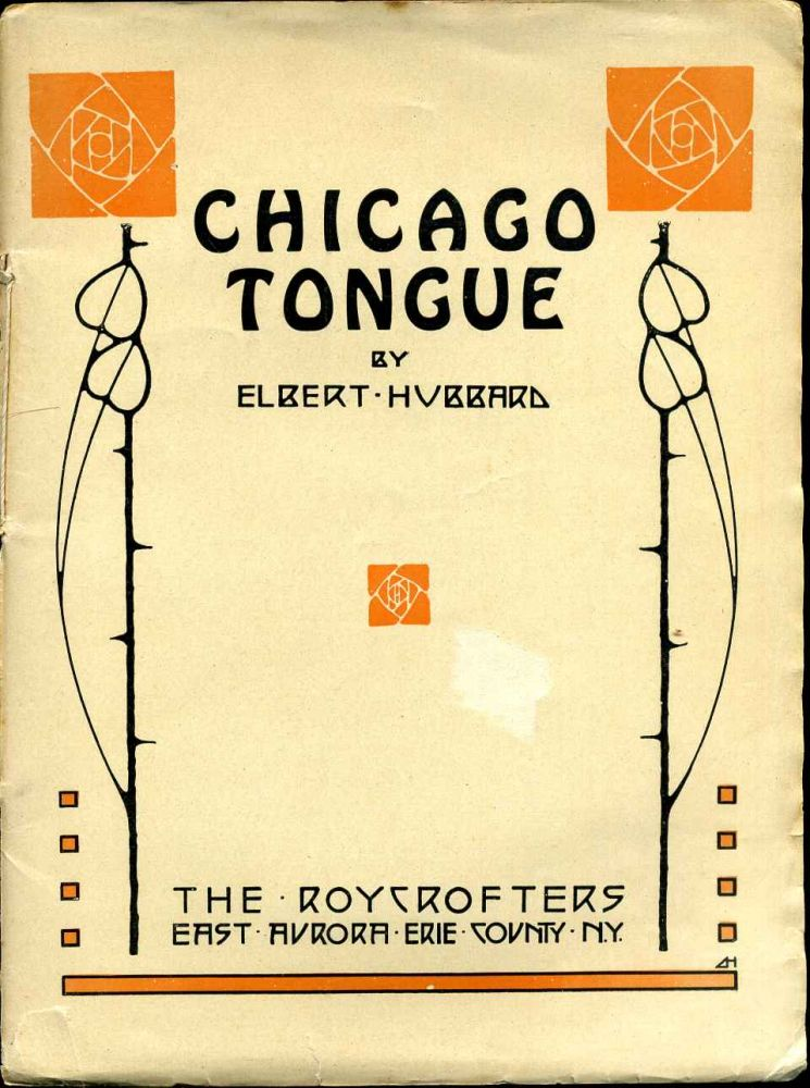 So This Then Is The Preachment Entitled Chicago Tongue As Written by Fra Elbertus. Elbert Hubbard.