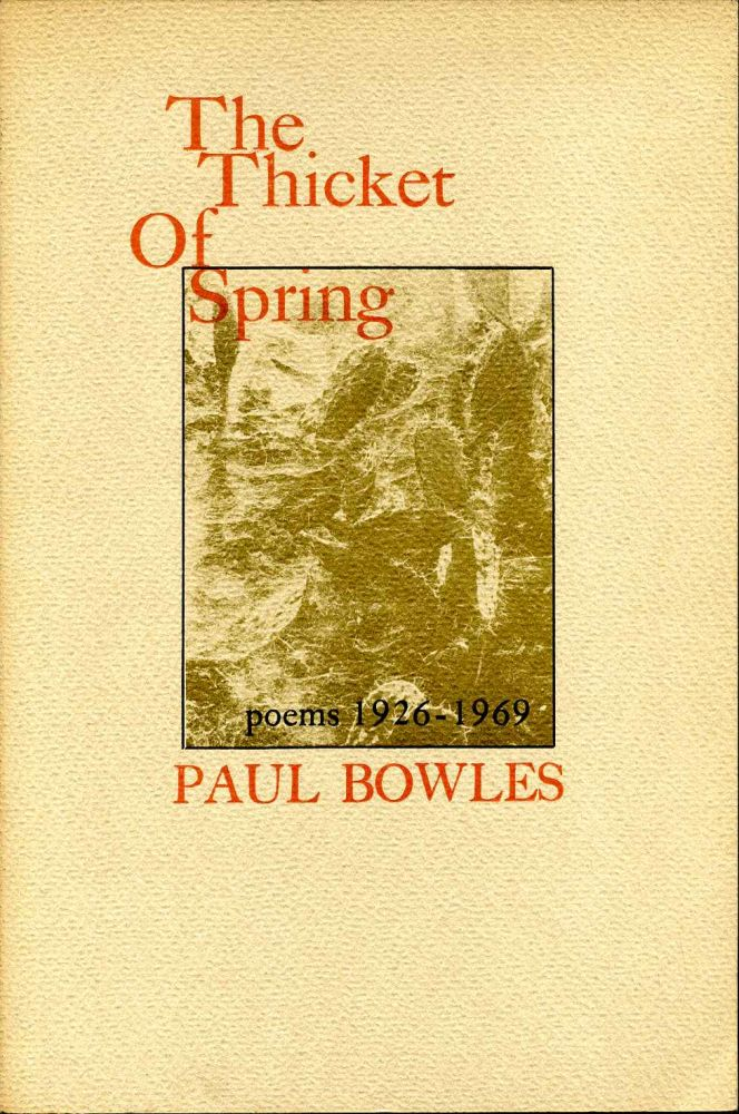 THE THICKET OF SPRING. Poems 1926-1969. Paul Frederick Bowles.