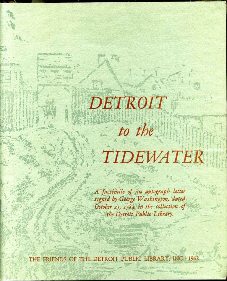 Detroit to the Tidewater. Washington's Plans for Improved Waterways Looking Toward the Expansion of Trade and the Unification of the New Nation as Outlined in a Letter to George Plater. With an Introduction by James M. Babcock. George Washington.