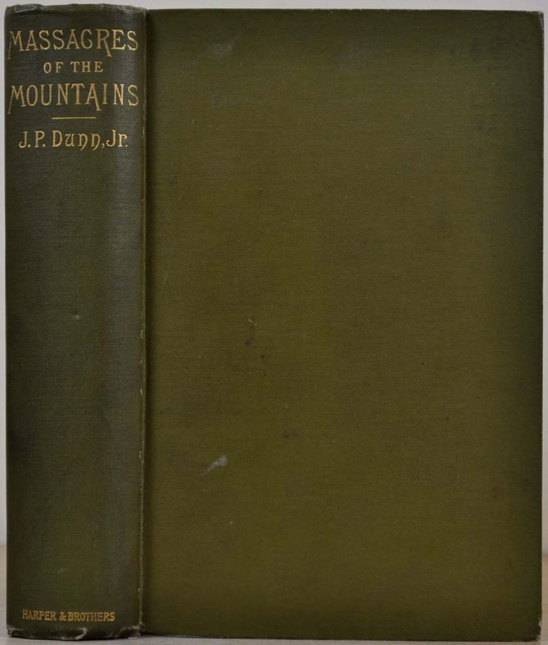 MASSACRES OF THE MOUNTAINS. A History of the Indian Wars of the Far West. J. P. Jr Dunn.