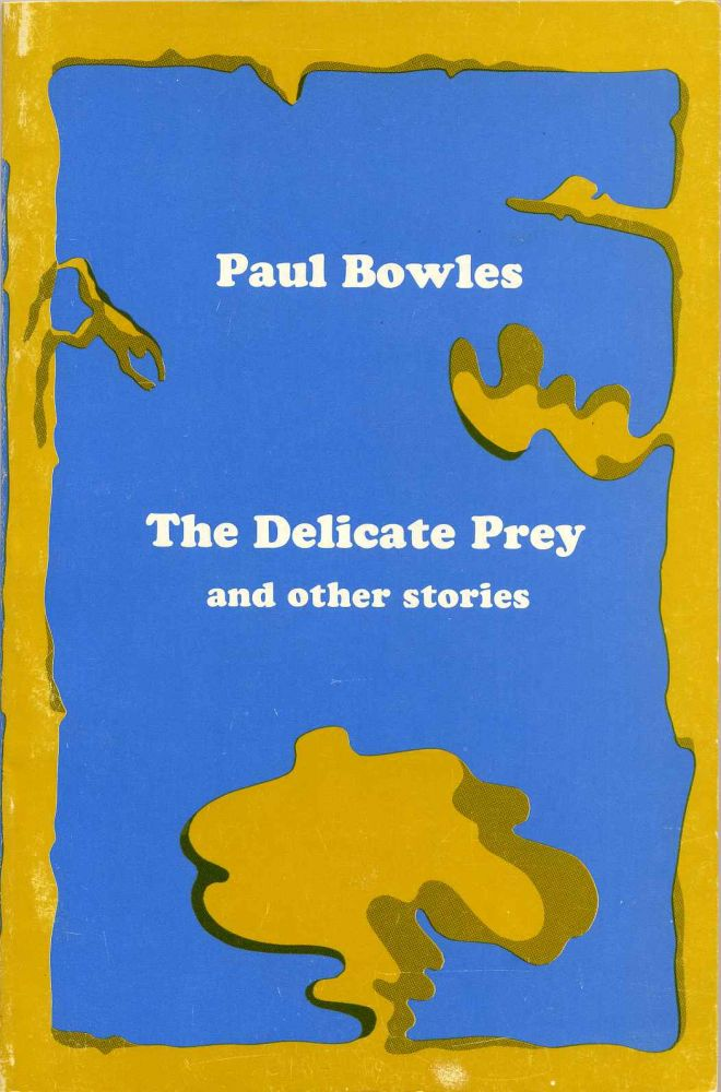 THE DELICATE PREY AND OTHER STORIES. Paul Frederick Bowles.
