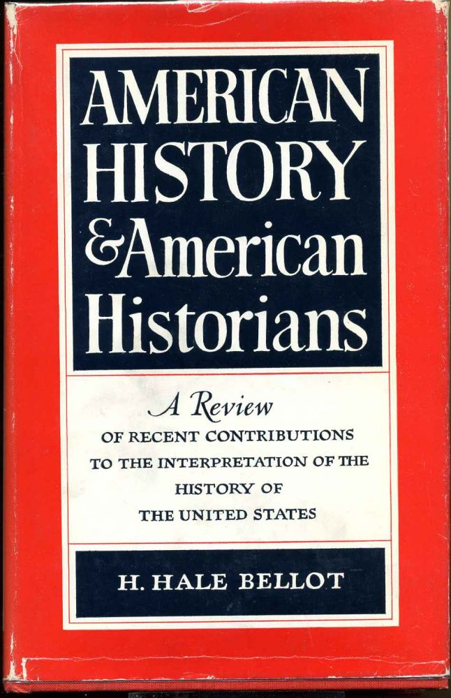 American history and American historians; a review of recent contributions to the interpretation of the history of the United States. Hugh Hale b.1890 Bellot.