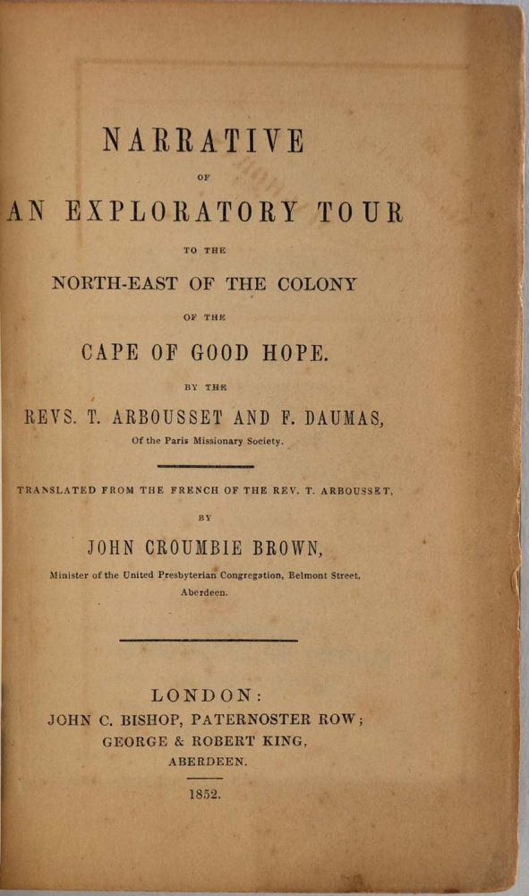 NARRATIVE OF AN EXPLORATORY TOUR TO THE NORTH-EAST OF THE COLONY OF THE CAPE OF GOOD HOPE. Translated from the French of the Rev. T. Arboussset by John Croumbie Brown. Jean Thomas Arbousset.