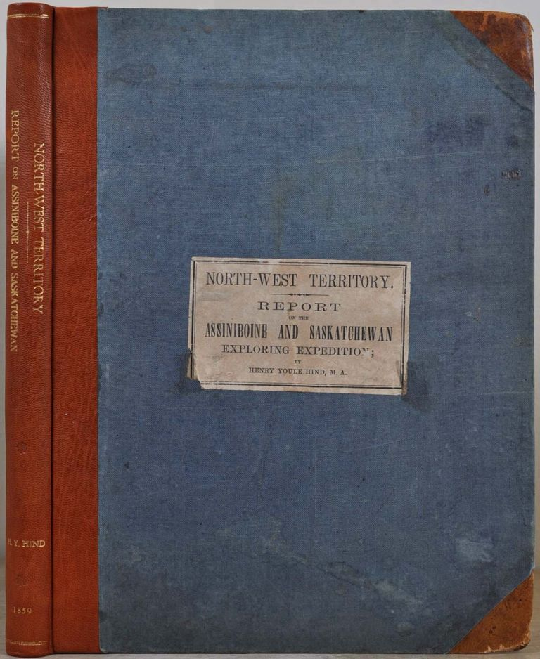 NORTH-WEST TERRITORY. Reports of Progress; Together with a Preliminary and General Report on the Assiniboine and Saskatchewan Exploring Expedition, Made Under Instructions from the Provincial Secretary, Canada. Printed by Order of the Legislative Assembly. Henry Youle Hind.