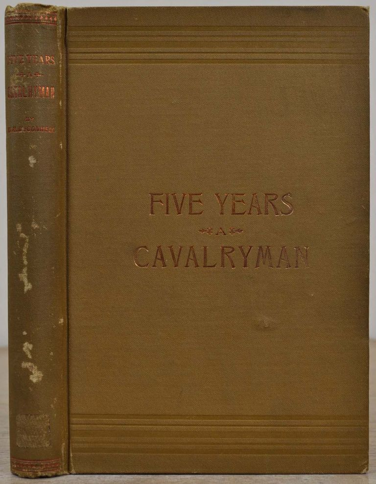 Five Years a Cavalryman: or, Sketches of Regular Army Life on the Texas Frontier, Twenty Odd Years Ago. H. H. McConnell.