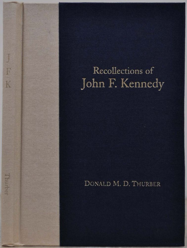 Recollections of John F. Kennedy. A collection of extemporaenous remarks delivered at the Prismatic Club of Detroit in April, 1995. Donald M. D. Thurber.