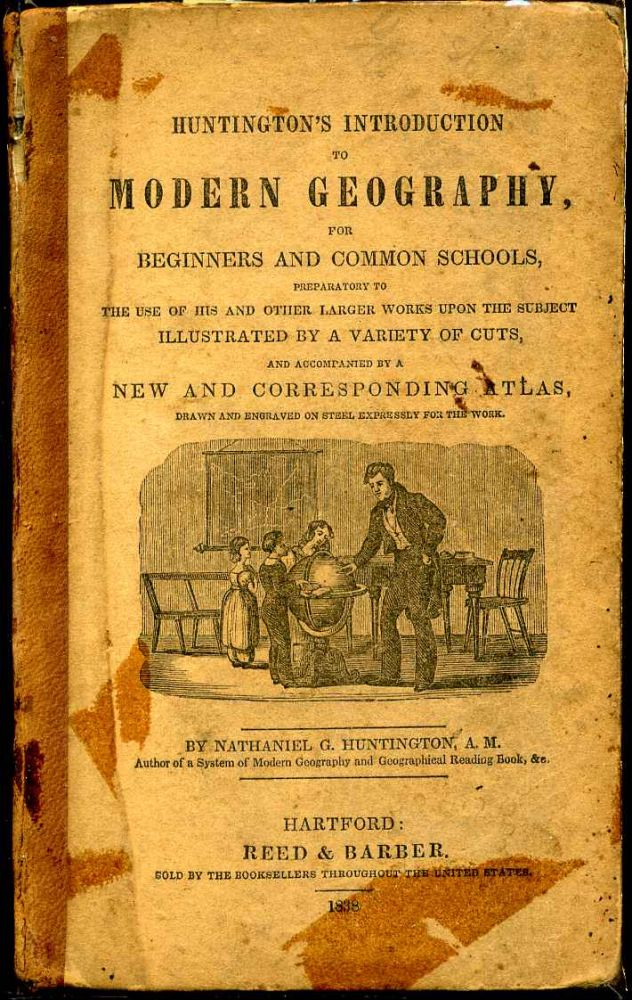 Huntington's introduction to modern geography, for beginners and common schools, preparatory to the use of his and other larger works upon the subject, illustrated by a variety of cuts, and accompanied by a new and corresponding atlas, drawn and engraved. Nathaniel Gilbert Huntington.
