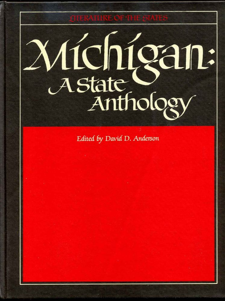 Michigan: a State Anthology. Writings about the Great Lake State, 1641-1981, Selected from Diaries, Journals, Histories, Fiction, Verse. Literature of the states series volume 1. Edited by David D. Anderson. Introduction by Harlan Hatcher. David D. Anderson.