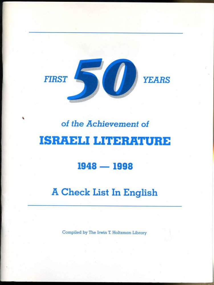 A CHECK LIST OF ISRAELI LITERATURE 1948-2000 in English. Revised August, 1999. Irwin T. Holtzman, comp.