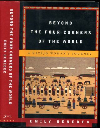 BEYOND THE FOUR CORNERS OF THE WORLD. A Navajo Woman's Journey. Emily Benedek