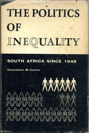 THE POLITICS OF INEQUALITY. South Africa Since 1948. Gwendolen M. Carter