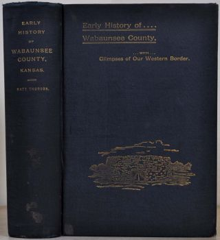 EARLY HISTORY. WABAUNSEE COUNTY, KANSAS, WITH STORIES OF PIONEER DAYS AND GLIMPSES OF OUR WESTERN...