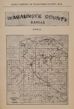 EARLY HISTORY. WABAUNSEE COUNTY, KANSAS, WITH STORIES OF PIONEER DAYS AND GLIMPSES OF OUR WESTERN BORDER.