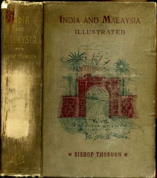 INDIA AND MALAYSIA. Thirty-Three Years a Missionary in India. Bishop J. M. Thoburn