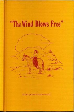 THE WIND BLOWS FREE 1905-1913. Mary Jeanette Kennedy